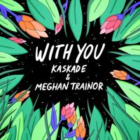 Kaskade, Meghan Trainor - With You (2019)